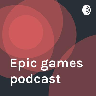 Epic games podcast