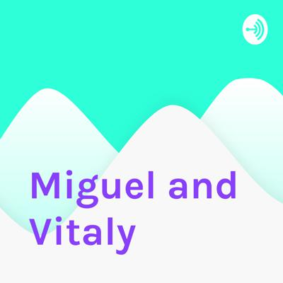 Miguel and Vitaly