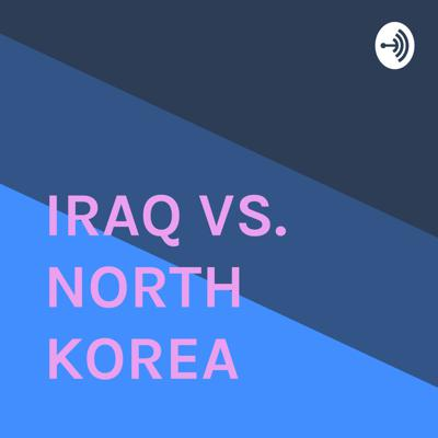 IRAQ VS. NORTH KOREA