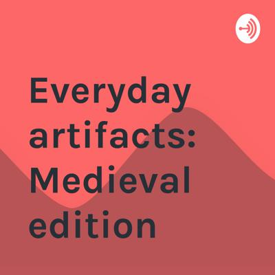Everyday artifacts: Medieval edition