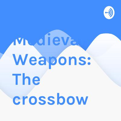 Medieval Weapons: The crossbow