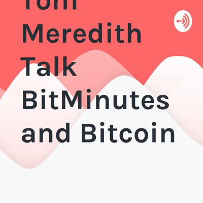 Boyer & Tom Meredith Talk BitMinutes and Bitcoin