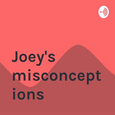 Joey's misconceptions
