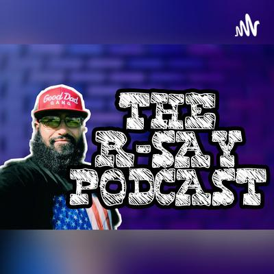 The R-SAY Podcast
