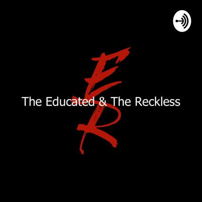 The Educated and The Reckless