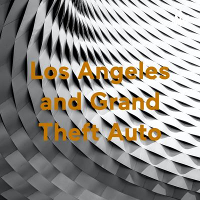 Los Angeles and Grand Theft Auto