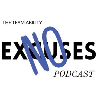 The Team Ability No Excuses Podcast