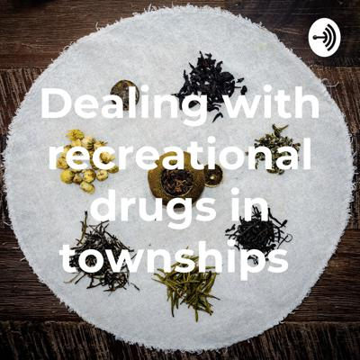 Dealing with recreational drugs in townships 🚬