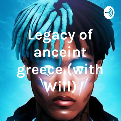 Legacy of anceint greece (with Will)