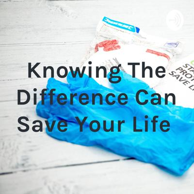 Knowing The Difference Can Save Your Life