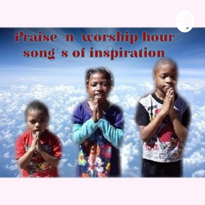 Praise -n- worship hour Song's of inspiration
