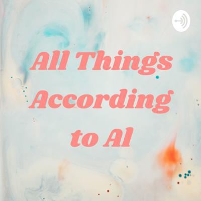 All Things According to Al
