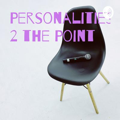 Personalities 2 the Point