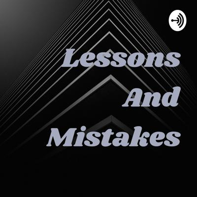 Lessons And Mistakes