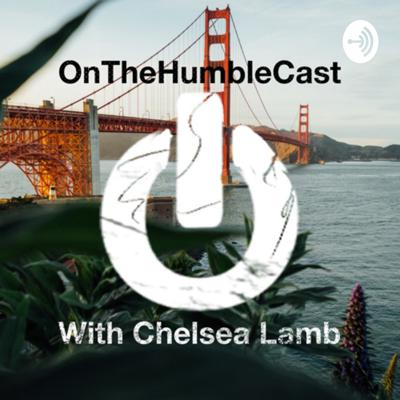 OnTheHumbleCast with Chelsea Lamb