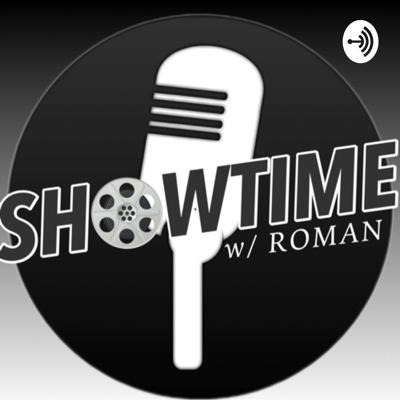 Showtime w/ Roman Podcast