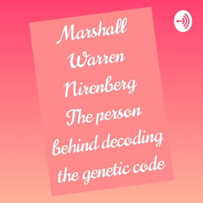 Marshall Warren Nirenberg - The Person behind Decoding The Genetic Code