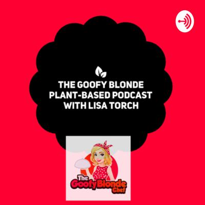 The Goofy Blonde Plant-Based Podcast