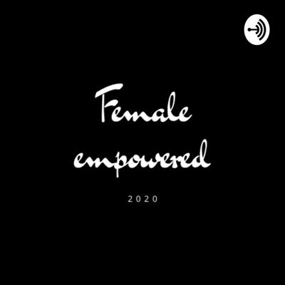 Female Empowered Podcast