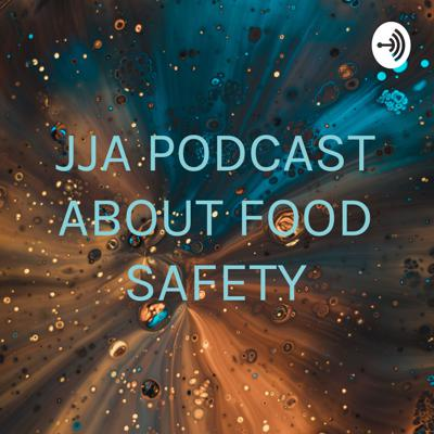 JJA PODCAST ABOUT FOOD SAFETY