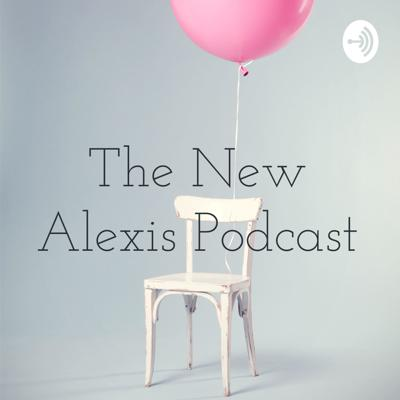 The New Alexis Podcast