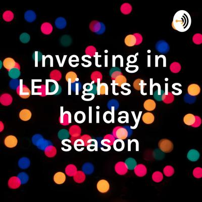 Investing in LED lights this holiday season