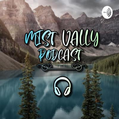 Mist Valley Podcast