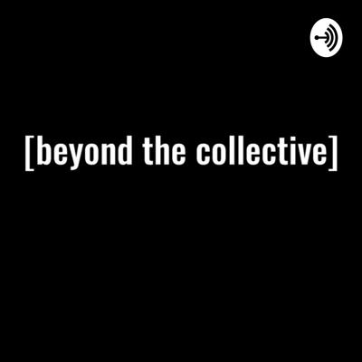 Beyond The Collective