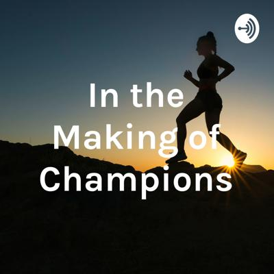 In the Making of Champions