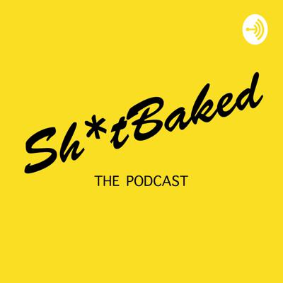 Sh*tbaked Podcast