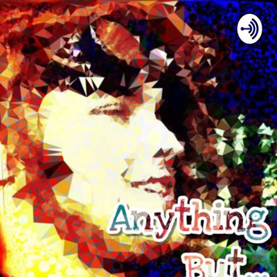 Anything But....