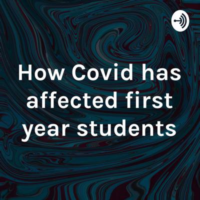 How Covid has affected first year students