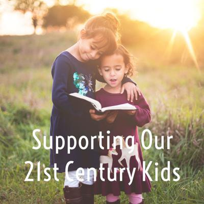 Supporting Our 21st Century Kids