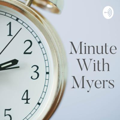 Minute with Myers