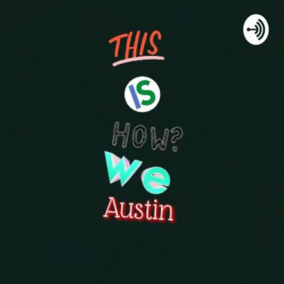 This Is How We Austin