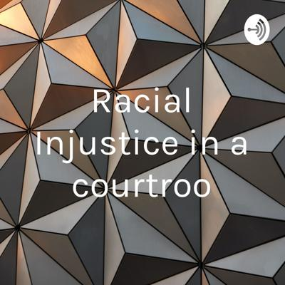 Racial Injustice in a court roo