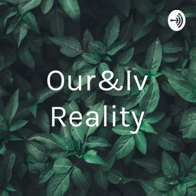 Our&Iv Reality