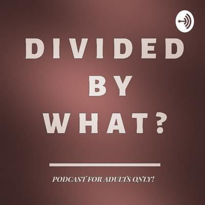 Divided By What?