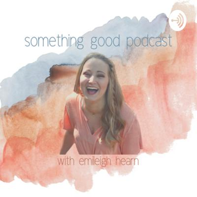 """The intention of this podcast is to hold candid conversations with friends who become family. In today's world, it's so hard to focus on the good things in life. In each episode, we will discuss current events, all things Jesus, and anything else you can think of. One question remains on each episode, """"What is something good that is happening in YOUR life RIGHT now?"""" I cannot wait to share the most precious moments of my life with you. Get ready for Something Good!!! Support this podcast: https://anchor.fm/emileighlhearn/support"""