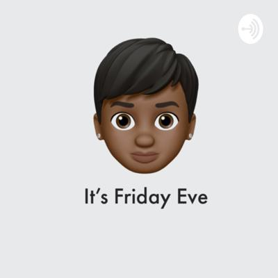 It's Friday Eve
