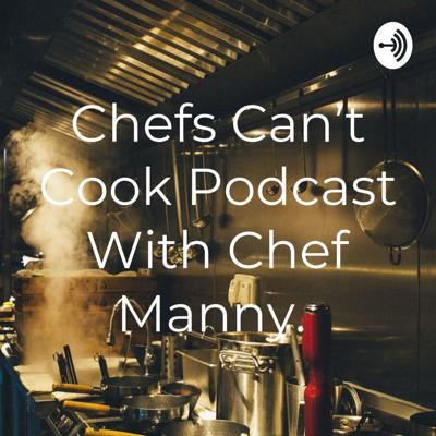 Chefs Can't Cook Podcast Wit Manny Pompee