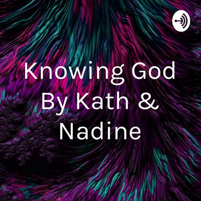 Knowing God By Kath & Nadine