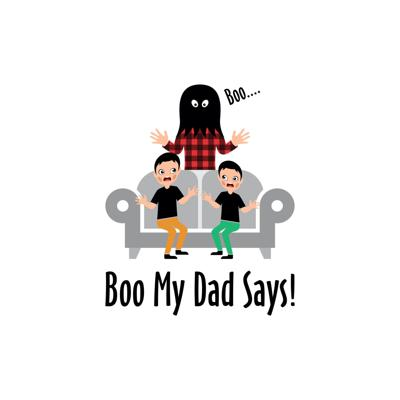 Boo My Dad Says