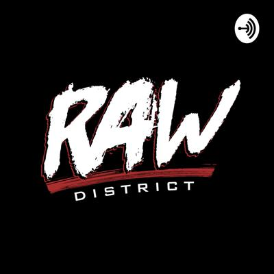 The Raw District Podcast