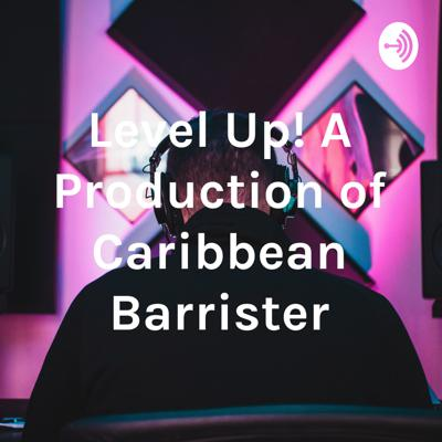 Level Up! A Production of Caribbean Barrister