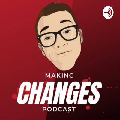 Making Changes Podcast