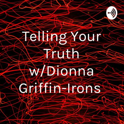 Telling Your Truth w/Dionna Griffin-Irons