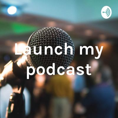 Launch my podcast