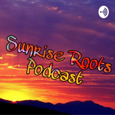 The Sunrise Roots Podcast