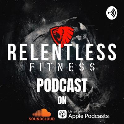 Relentless Fitness Podcast